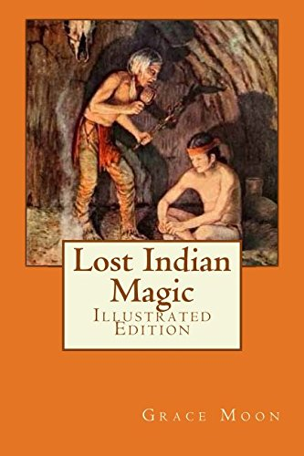 Read Online Lost Indian Magic: A mystery story of the red man as he lived before the white man came pdf