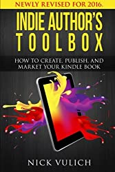 Indie Author's Toolbox: How to create, publish, and market your Kindle book