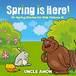 Kids Books: Spring is Here!: 10+ Spring Stories for Kids (Kids Books - Bedtime Stories For Kids - Children's Books) (Spring Books for Children Book 4) by [Amon, Uncle]