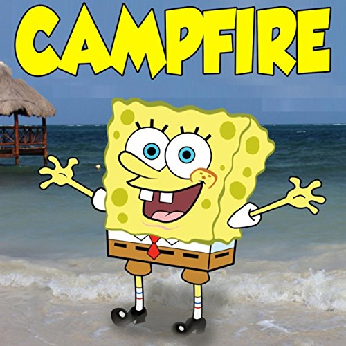 The CampFire Song Trap Remix (From Spongebob Squarepants)