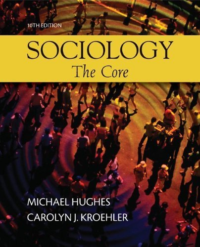 Sociology: The Core 10th (tenth) Edition by Hughes, Michael, Kroehler, Carolyn published by McGraw-Hill Humanities/Social Sciences/Languages (2010)