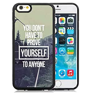 Beautiful Unique Designed iPhone 6 4.7 Inch TPU Phone Case With You Do Not Have To Prove Yourself To Anyone_Black Phone Case