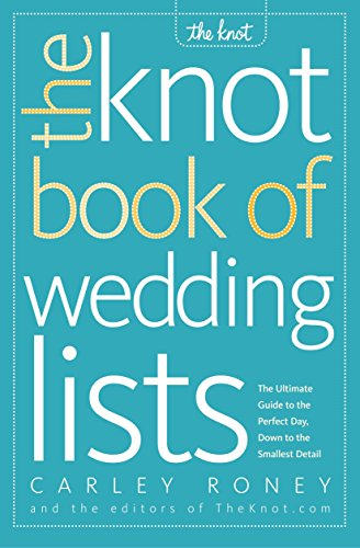 Pdf Self-Help The Knot Book of Wedding Lists: The Ultimate Guide to the Perfect Day, Down to the Smallest Detail