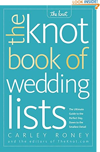 The Knot Book of Wedding Lists: The Ultimate Guide to the Perfect Day, Down to the Smallest Detail by Carley Roney