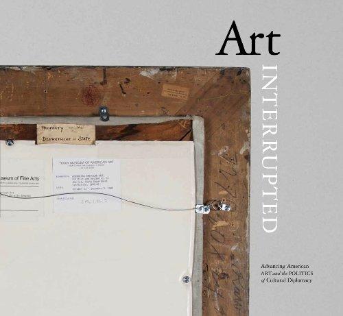 Art Interrupted: Advancing American Art and the Politics of Cultural Diplomacy