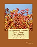 img - for Do Something Different For a Change: Work Edition: Personal Transformation and Transitioning to Work (Student Manual) book / textbook / text book