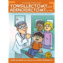 Please Explain Tonsillectomy & Adenoidectomy to Me: A Complete Guide to Preparing Your Child for Surgery, 3rd Edition