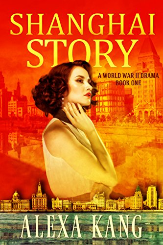 Shanghai Story: A WWII Drama Trilogy Book One by [Kang, Alexa]