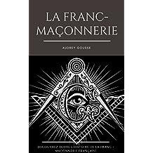 La franc-maçonnerie française: Découvrez Toute l'Histoire (French Edition)