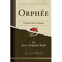 Orphée: Tragedie Mise en Musique (Classic Reprint) (French Edition)