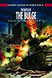The Battle of the Bulge: Turning Back Hitler's Final Push (Graphic Battles of World War II)