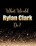 What Would Rylan Clark Do?: Large Notebook/Diary/Journal for Writing 100 Pages, Rylan Clark-Neal Gift for Fans