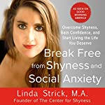 Break Free from Shyness and Social Anxiety: Overcome Shyness, Gain Confidence, and Start Living the Life You Deserve | Linda Strick MA