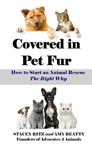 Covered in Pet Fur: How to Start an Animal Rescue, The Right Way (How To Build Animal Shelters)