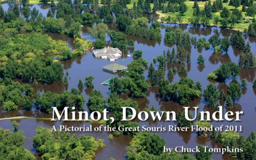 Minot Down Under: A Pictorial of the Great Souris River Flood of 2011