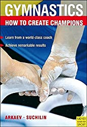 How to Create Champions: The Theory and Methodology of Training Top-Class Gymnasts (Gymnastics)