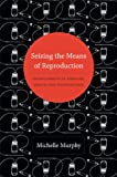 Seizing the Means of Reproduction, Michelle Murphy, 0822353318