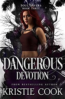 Dangerous Devotion (Soul Savers Book 3) by [Cook, Kristie]