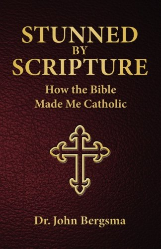 Stunned by Scripture: How the Bible Made Me Catholic