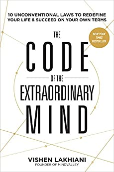 The Code of the Extraordinary Mind: 10 Unconventional Laws to Redefine Your Life and Succeed On Your Own Terms de [Lakhiani, Vishen]