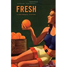 Fresh: A Perishable History (Belknap Press)