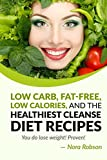 Low carb, fat-free, low calories, and the healthiest cleanse diet recipes.  You do lose weight!  Proven!