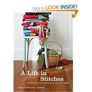 A Life in Stitches: Knitting My Way Through Love, Loss, and Laughter Rachael Herron