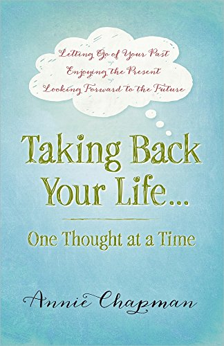 Taking Back Your Life...One Thought at a Time: * Letting Go of Your Past * Enjoying the Present * Looking Forward to the Future