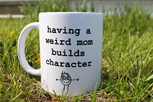 (Funny Coffee Mug/Funny Coffee Cup/Having A Weird Mom Builds Character/Coffee Cup for Mom/Funny Coffee Mug for Women/Mothers Day Mug/Mom Gift 11oz Funny Gift)