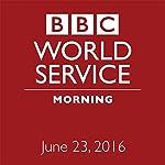 June 23, 2016: Morning |  BBC Newshour