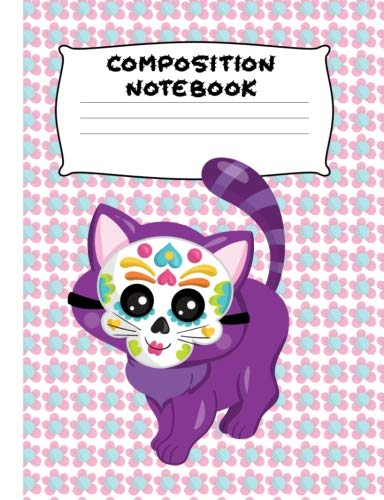 (Composition Notebook: Sugar Skull Kitty | Wide Ruled Paper | Girls, Student Teacher, Gift | 120)