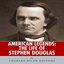 American Legends: The Life of Stephen Douglas Audiobook by  Charles River Editors Narrated by Dan Gallagher