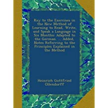 Key to the Exercises in the New Method of Learning to Read, Write, and Speak a Language in Six Months: Adapted to the German. ... Added, Notes Referring to the Principles Explained in the Method