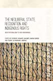 The Neoliberal State, Recognition and Indigenous Rights: New paternalism to new imaginings