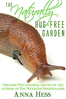 The Naturally Bug-Free Garden: Controlling Pest Insects Without Chemicals (Permaculture Gardener Book 2) by [Hess, Anna]