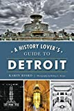 A History Lover s Guide to Detroit (History & Guide)