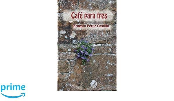 Amazon.com: Café para tres (Spanish Edition) (9781979234559): Ernesto Pérez Castillo, Yovana Martínez: Books