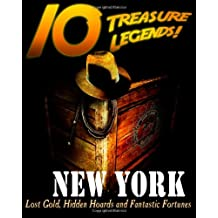 10 Treasure Legends! New York: Lost Gold, Hidden Hoards and Fantastic Fortunes