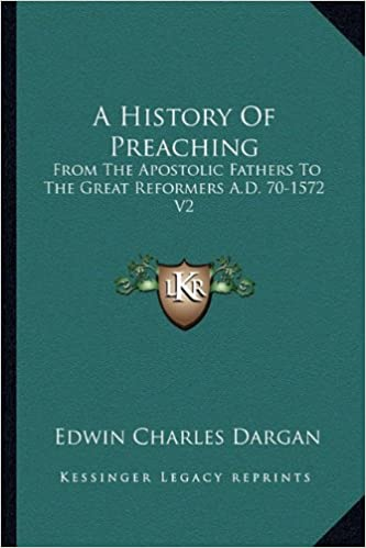 A History Of Preaching: From The Apostolic Fathers To The
