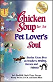 chicken soup for the pet lover - Chicken Soup for the Pet Lover's Soul: Stories About Pets as Teachers, Healers, Heroes and Friends (Chicken Soup for the Soul)