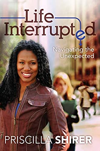 life interrupted navigating the unexpected priscilla shirer rh amazon com life interrupted tv show life interrupted series