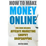 How to Make Money Online: 3 Manuscripts : Affiliate Marketing, Shopify-The Ultimate Beginner's Guide, Dropshipping...