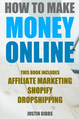 51nfArA6ZwL - How to Make Money Online: 3 Manuscripts : Affiliate Marketing, Shopify-The Ultimate Beginner's Guide, Dropshipping- Lists of Dropship Vendors and Wholesalers, Ready to Start in a Day