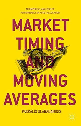 Market Timing and Moving Averages: An Empirical Analysis of Performance in Asset Allocation by Paskalis Glabadanidis