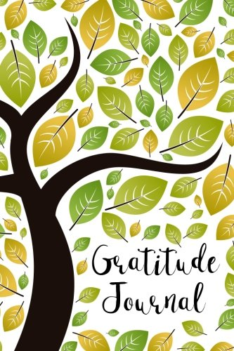 Gratitude Journal: Tree Branches and Leaves 52 Weeks Writing Cultivating Attitude of Gratitude I am thankful for today (Three things I'm grateful for...) (Volume 2)