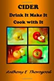 CIDER Drink It Make It Cook with It, Anthony Thorogood, 1494995719