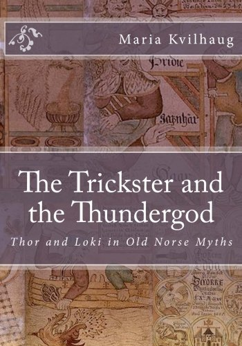 The Trickster and the Thundergod: Thor and Loki in Old Norse Myths (The Poetic Edda) (Volume 2)