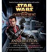 Annihilation: Star Wars (the Old Republic) - Street Smart [ ANNIHILATION: STAR WARS (THE OLD REPUBLIC) - STREET SMART ] By Karpyshyn, Drew ( Author )Nov-13-2012 Compact Disc