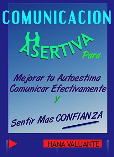 Comunicación Asertiva - Asertividad Práctica con 17 diálogos comentados: Mejora tu Autoestima y Comunica Eficazmente (Spanish Edition)