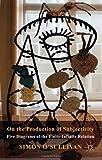 On the Production of Subjectivity : Five Diagrams of the Finite-Infinite Relation, O'Sullivan, Simon, 0230249809